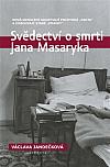 """Svědectví o smrti Jana Masaryka: Nová odhalení odkrývají pochybná """"fakta"""" a odsouvají staré """"pravdy"""""""