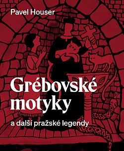 Grébovské motyky a další pražské legendy obálka knihy