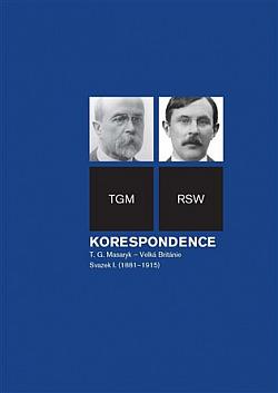 Korespondence T. G. Masaryk – Velká Británie. Svazek I., (1881–1915) obálka knihy