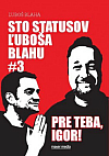 Sto statusov Ľuboša Blahu #3 Pre teba, Igor!