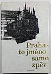 Praha - to jméno samo zpěv