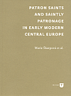 Patron saints and saintly patronage in early modern Central Europe