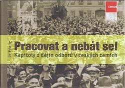 Pracovat a nebát se! Kapitoly z dějin odborů v českých zemích obálka knihy