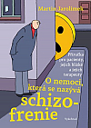 O nemoci, která se nazývá schizofrenie: Příručka pro pacienty, jejich blízké a jejich terapeuty