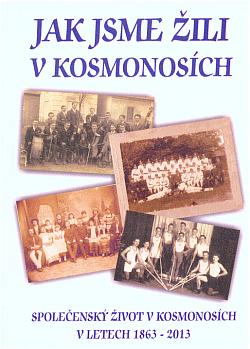 Jak jsme žili v Kosmonosích: Společenský život v Kosmonosích v letech 1863–2013 obálka knihy