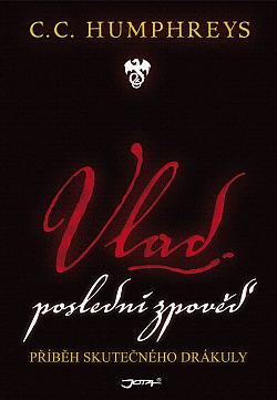 Vlad – poslední zpověď: Příběh skutečného Drákuly obálka knihy