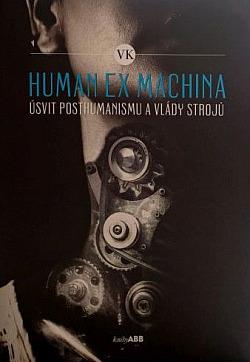 Human ex machina: Úsvit posthumanismu a vlády strojů obálka knihy