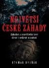 Největší české záhady: Záhadné a neuvěřitelné jevy dávné a nedávné minulosti