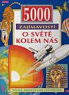 5000 zajímavostí o světě kolem nás: Velká školní encyklopedie