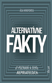 Alternatívne fakty: O poznaní a jeho nepriateľoch