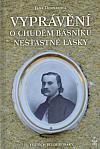 Vyprávění o chudém básníku nešťastné lásky - Vojtěch Bělohrobský