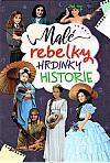 Malé rebelky - hrdinky historie