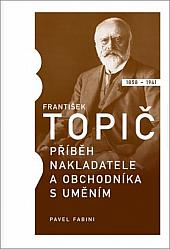 František Topič: Příběh nakladatele a obchodníka s uměním