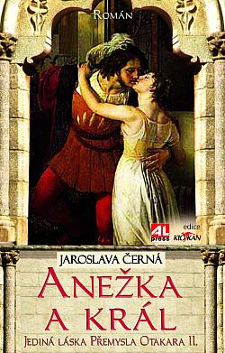 Anežka a král - Jediná láska Přemysla Otakara II. obálka knihy