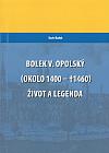 Bolek V. Opolský (okolo 1400-†1460): Život a legenda