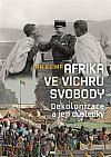 Afrika ve vichru svobody: Dekolonizace a její důsledky