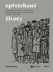 Zpřetrhané životy: Československé ženy v nacistickém koncentračním táboře Ravensbrück v letech 1939–1945