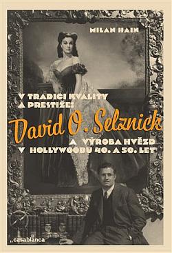 V tradici kvality a prestiže: David O. Selznick a výroba hvězd v Hollywoodu 40. a 50. let obálka knihy
