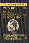 29. 7. 1856 - Smrt Karla Havlíčka Borovského: Legenda o brixenském mučedníkovi v proměnách času