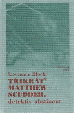 Třikrát Matthew Scudder, detektiv abstinent obálka knihy