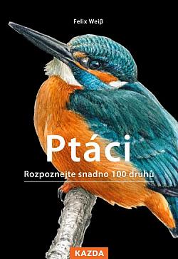 Ptáci - Rozpoznejte snadno 100 druhů ptáků obálka knihy