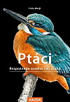 Ptáci - Rozpoznejte snadno 100 druhů ptáků