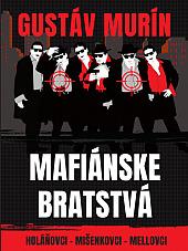 Mafiánske bratstvá: Holáňovci - Mišenkovci - Mellovci
