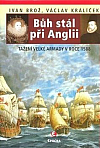 Bůh stál při Anglii: Tažení velké Armády v roce 1588