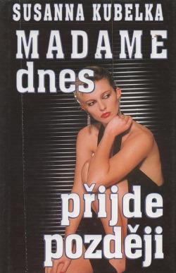 Madame dnes přijde později obálka knihy