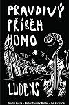 Pravdivý příběh Homo ludens. Z dějin českého hudebního undergroundu obálka knihy