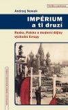 Impérium a ti druzí - Rusko, Polsko a moderní dějiny východní Evropy