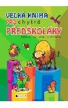 Velká kniha pro chytré předškoláky