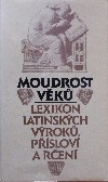 Moudrost věků - lexikon latinských výroků, přísloví a rčení