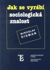 Jak se vyrábí sociologická znalost obálka knihy