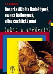 Bosorka Alžběta Nádašdyová, rozená Báthoryová, alias Čachtická paní