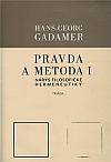 Pravda a metoda I. Nárys filosofické hermeneutiky