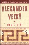 Alexander Veľký - Dedič ríše