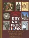 Kdy, kde, proč a jak se to stalo v českých dějinách - Sto událostí, které dramaticky změnily naši historii