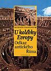 U kolébky Evropy: Odkaz antického Říma