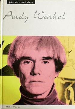 Andy Warhol - jeho vlastními slovy