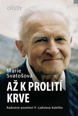 Až k prolití krve - Radostné poselství P. MUDr. Ladislava Kubíčka