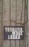 Totalita, moja láska