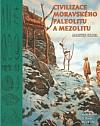Civilizace moravského paleolitu a mezolitu