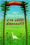 Milý Pane Bože, v co věřili dinosauři