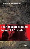 Bytosti schopné zemřít. Francouzští prokletí básníci 20. století