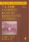 7.4.1348 - Ustavení Koruny království českého : český stát Karla IV.