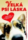 Velká psí láska - Příběhy, rady a úžasné fotografie psích bytostí