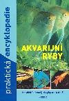 Akvarijní ryby – praktická encyklopedie