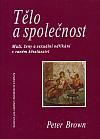 Tělo a společnost - Muži, ženy a sexuální odříkání v raném křesťanství