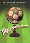 My proti nim - Putování po nejvýznamnějších fotbalových utkáních světa